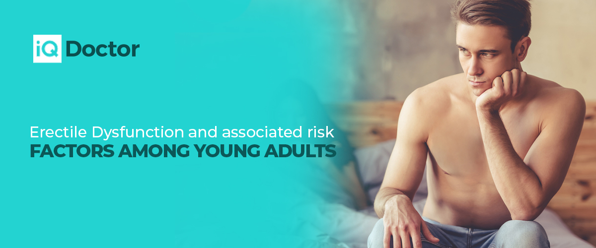 Erectile Dysfunction and Associated Risk Factors Among Young Adults