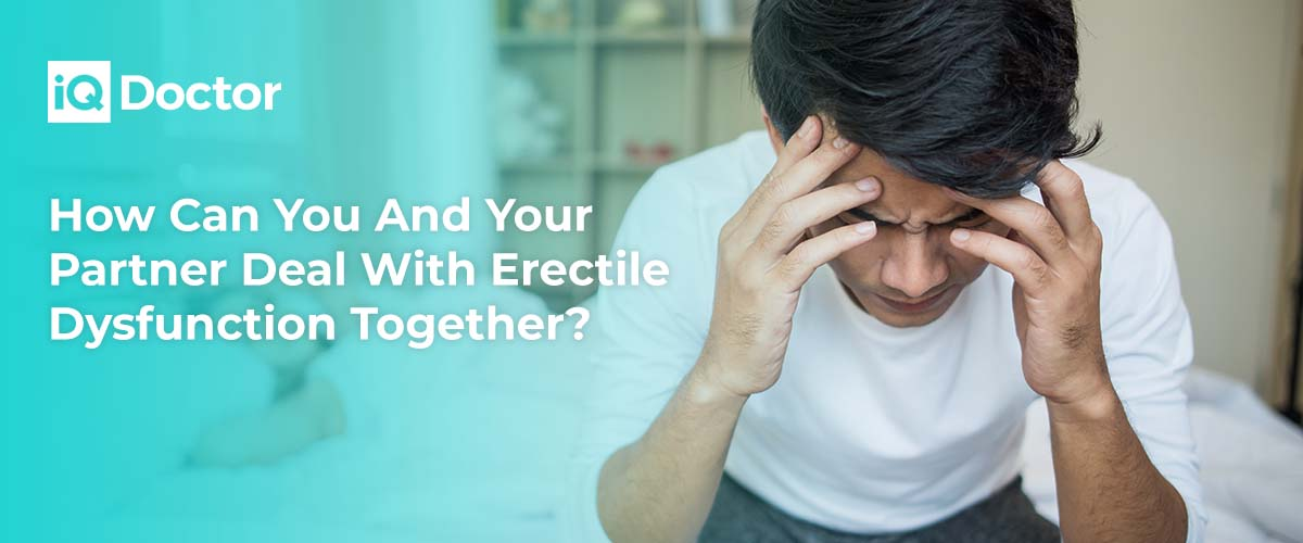 How Can You And Your Partner Deal With Erectile Dysfunction Together?