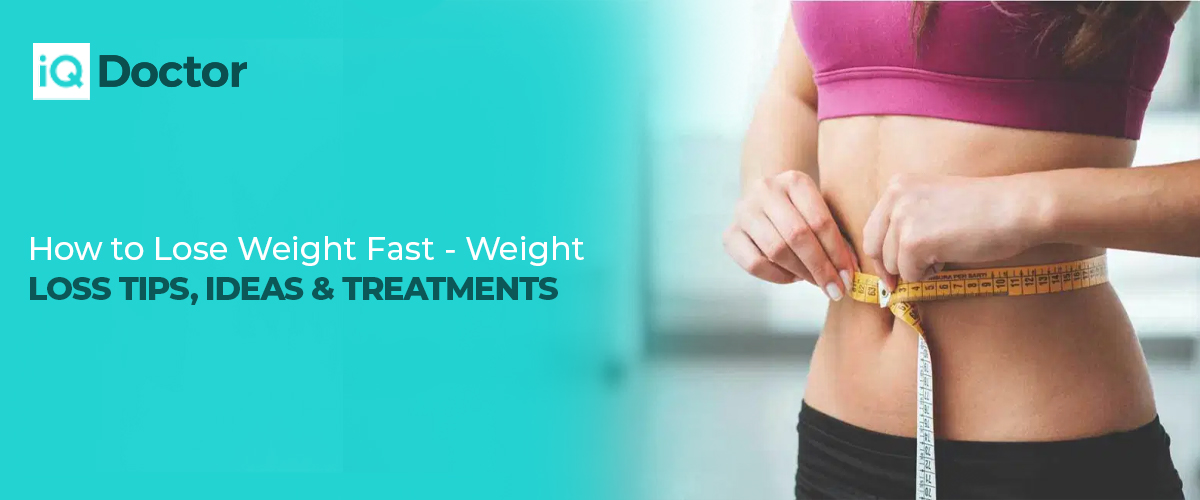 How to Lose Weight Fast - Weight Loss Tips, Ideas & Treatments