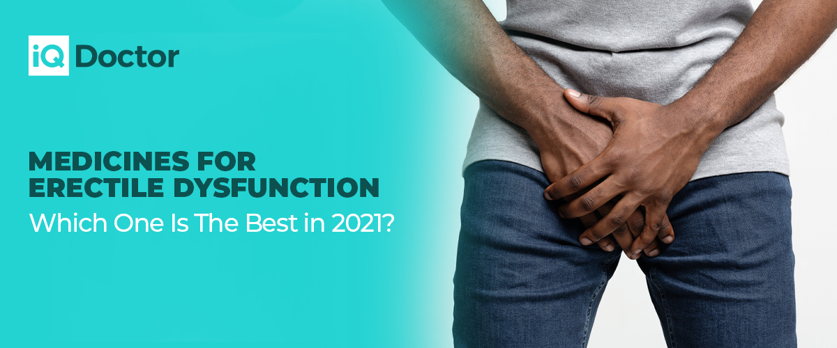 Medicines For Erectile Dysfunction - Which One Is The Best in 2021?