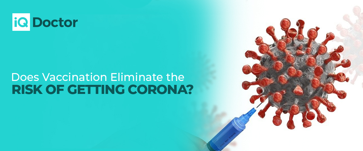 Does Vaccination Eliminate the Risk of Getting Corona?