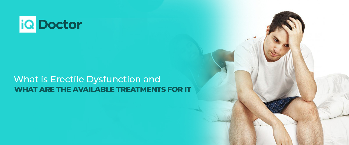 What is Erectile Dysfunction and What Are The Available Treatments For It