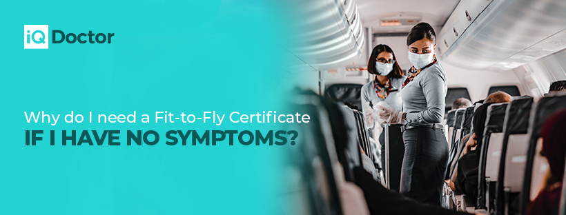Why do I need a Fit-to-Fly Certificate if I have no symptoms?